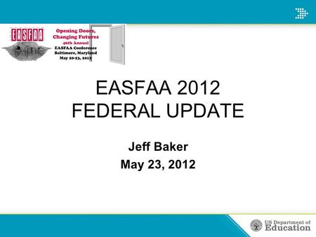 Jeff Baker May 23, 2012 EASFAA 2012 FEDERAL UPDATE.