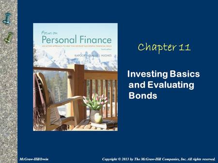 11-1 Chapter 11 Investing Basics and Evaluating Bonds Copyright © 2013 by The McGraw-Hill Companies, Inc. All rights reserved.McGraw-Hill/Irwin.