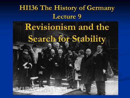 HI136 The History of Germany Lecture 9 Revisionism and the Search for Stability.