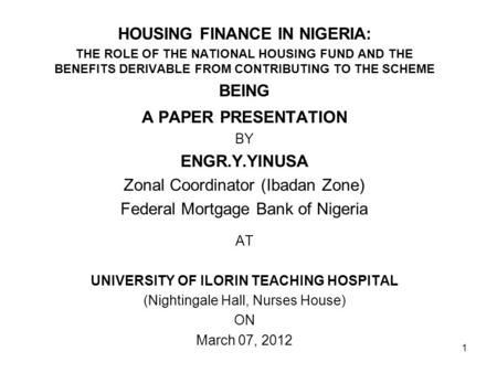 HOUSING FINANCE IN NIGERIA: THE ROLE OF THE NATIONAL HOUSING FUND AND THE BENEFITS DERIVABLE FROM CONTRIBUTING TO THE SCHEME BEING A PAPER PRESENTATION.