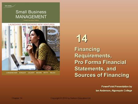 Chapter 14Copyright © 2010 by Nelson Education Ltd. Financing Requirements, Pro Forma Financial Statements, and Sources of Financing 14 PowerPoint Presentation.
