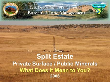 Split Estate Private Surface / Public Minerals What Does it Mean to You? 2006.