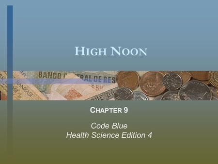H IGH N OON C HAPTER 9 Code Blue Health Science Edition 4.