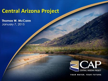 Central Arizona Project Thomas W. McCann January 7, 2015.