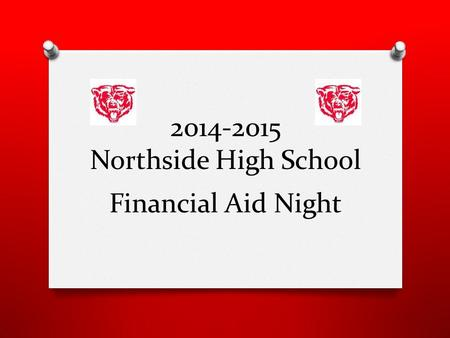 2014-2015 Northside High School Financial Aid Night.