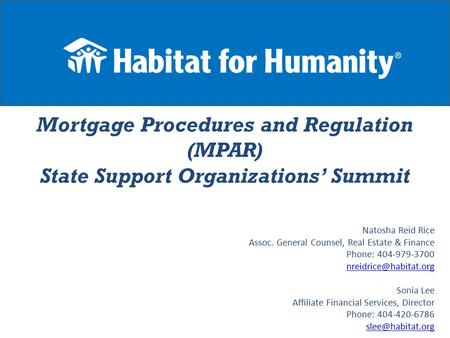Mortgage Procedures and Regulation (MPAR) State Support Organizations' Summit Natosha Reid Rice Assoc. General Counsel, Real Estate & Finance Phone: 404-979-3700.