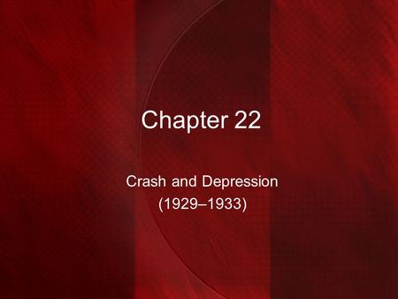 Chapter 22 Crash and Depression (1929–1933). The Stock Market Crash  What events led to the stock market's Great Crash in 1929?  Why did the Great Crash.