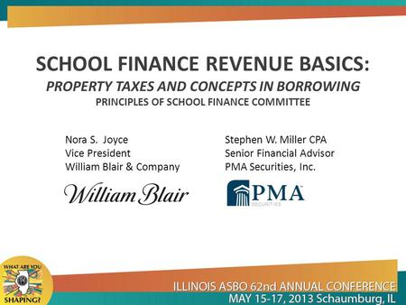 Nora S. Joyce Stephen W. Miller CPA Vice President Senior Financial Advisor William Blair & Company PMA Securities, Inc. SCHOOL FINANCE REVENUE BASICS: