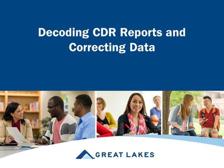 Decoding CDR Reports and Correcting Data. Why Review Your CDR Data –High CDR could result in Adverse publicity Loss of Title IV eligibility Loss of access.