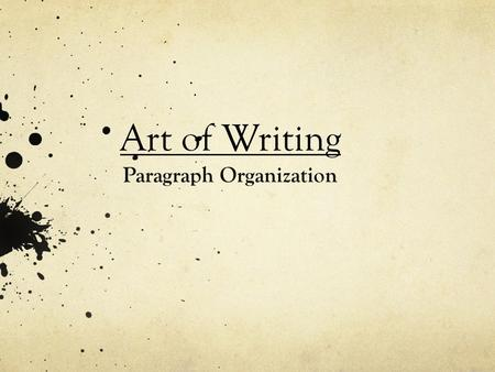 Art of Writing Paragraph Organization. All ESSAYS contain 3 Basic Elements Claims—the idea the writer is trying to prove—thesis—topic sentence Data— the.