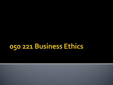 050 221 Business Ethics.
