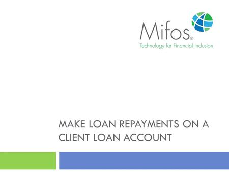 MAKE LOAN REPAYMENTS ON A CLIENT LOAN ACCOUNT. 2 1.