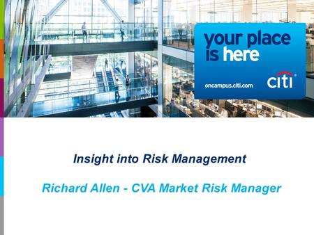 Insight into Risk Management Richard Allen - CVA Market Risk Manager.