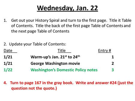 Wednesday, Jan. 22 1.Get out your History Spiral and turn to the first page. Title it Table of Contents. Title the back of the first page Table of Contents.