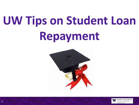 1 UW Tips on Student Loan Repayment. 2 Presented by (Department Name Here)