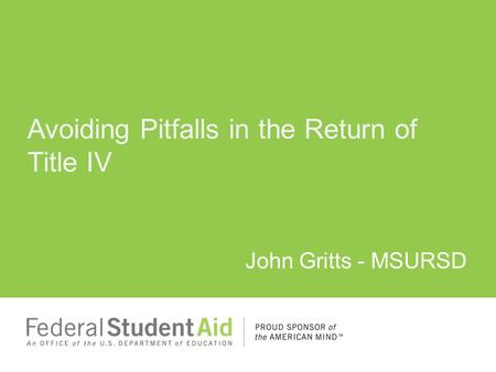 Avoiding Pitfalls in the Return of Title IV John Gritts - MSURSD.