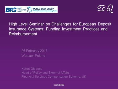 Ab High Level Seminar on Challenges for European Deposit Insurance Systems: Funding Investment Practices and Reimbursement Confidential 26 February 2015.