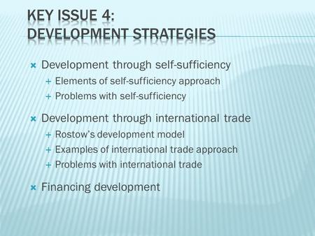  Development through self-sufficiency  Elements of self-sufficiency approach  Problems with self-sufficiency  Development through international trade.