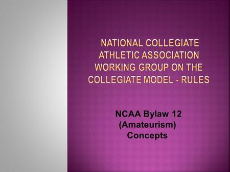 NCAA Bylaw 12 (Amateurism) Concepts. Concept No. 1: Establish a uniform definition of actual and necessary competition expenses. Rationale: Current.