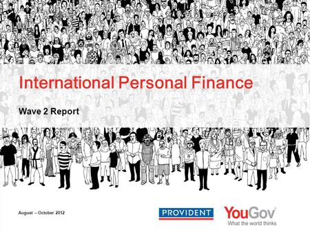 International Personal Finance Wave 2 Report August – October 2012.