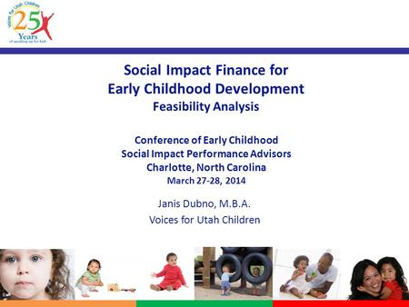 Social Impact Finance for Early Childhood Development Feasibility Analysis Conference of Early Childhood Social Impact Performance Advisors Charlotte,
