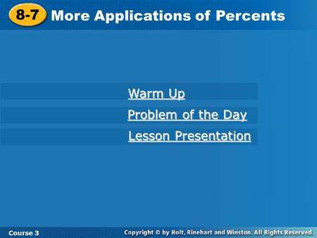 8-7 More Applications of Percents Course 3 Warm Up Warm Up Problem of the Day Problem of the Day Lesson Presentation Lesson Presentation.