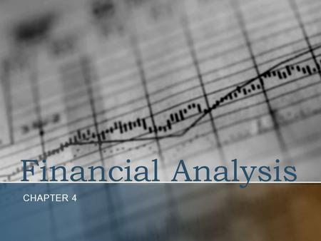 Financial Analysis CHAPTER 4. Overview of Financial Analysis FIRST ORDER OF BUSINESS IS TO SPECIFY THE OBJECTIVES OF THE ANALYSIS REMEMBER -- THE IDENTITY.