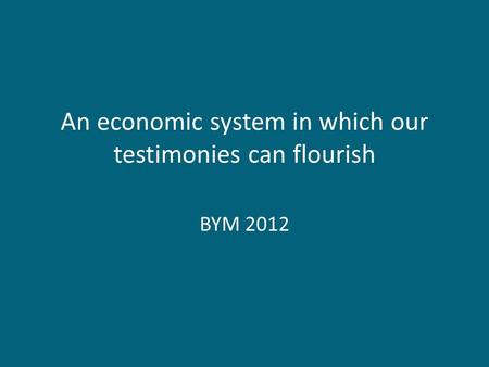 An economic system in which our testimonies can flourish BYM 2012.