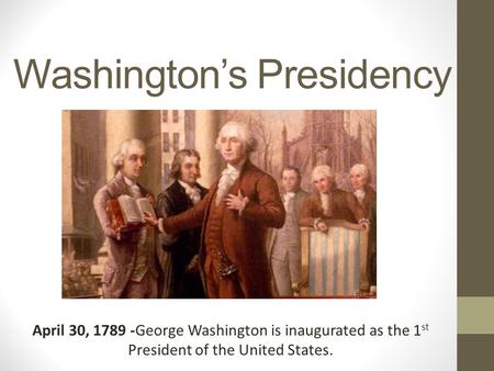 an overview of the presidency of george washington in the united states George washington faced several issues when he became president of the united states one of those issues was dealing with our financial problems our debt had to be repaid some states had.
