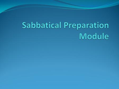 Completing this module The goal of this module is to prepare you to submit an application for Sabbatical Leave at ACC. At the end of the module, you will.