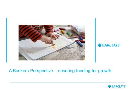A Bankers Perspective – securing funding for growth.