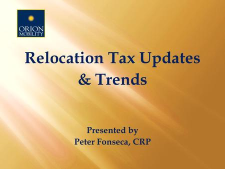 Relocation Tax Updates & Trends Presented by Peter Fonseca, CRP.