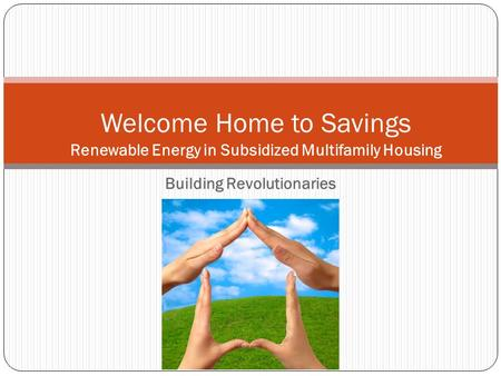 Welcome Home to Savings Renewable Energy in Subsidized Multifamily Housing Building Revolutionaries.
