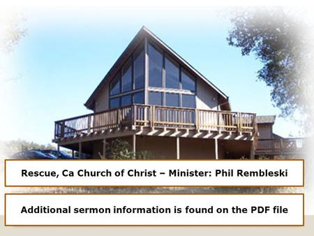 Rescue, Ca Church of Christ – Minister: Phil Rembleski Additional sermon information is found on the PDF file.