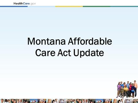 Montana Affordable Care Act Update. The Problem Goal: Transforming Health Care.