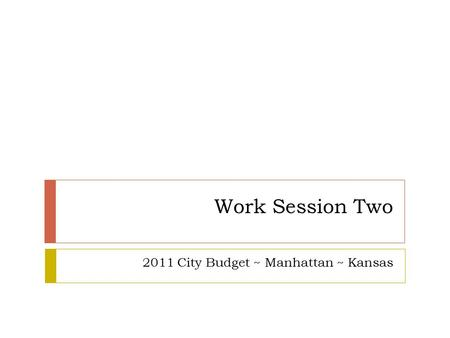 Work Session Two 2011 City Budget ~ Manhattan ~ Kansas.