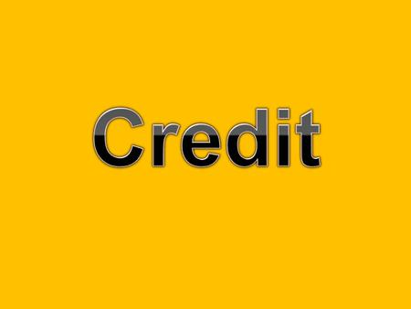 Overview: Credit 101 Credit: someone is willing to loan you money - called principal - in exchange for your promise to pay it back Interest: amount you.