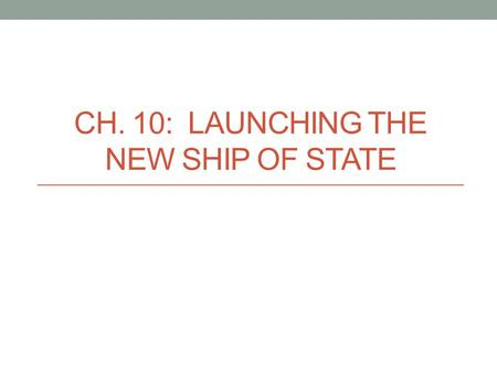 CH. 10: LAUNCHING THE NEW SHIP OF STATE. Growing Pains 1789 Population doubling every 25 yrs. 90% rural 5% east of Appalachians.