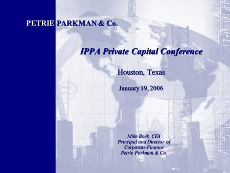 1 IPPA Private Capital Conference Houston, Texas January 19, 2006 IPPA Private Capital Conference Houston, Texas January 19, 2006 PETRIE PARKMAN & Co.