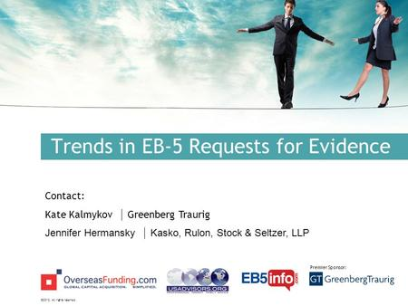©2012. All rights reserved. Premier Sponsor: Trends in EB-5 Requests for Evidence Contact: Kate Kalmykov  Greenberg Traurig Jennifer Hermansky  Kasko,