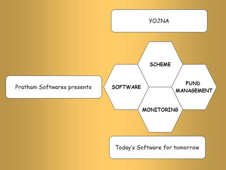 Pratham Softwares presents SOFTWARE FUND MANAGEMENT MONITORING SCHEME Today's Software for tomorrow YOJNA.
