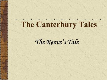The Canterbury Tales The Reeve's Tale. The Reeve The teller of this tale is the Reeve, Oswald. The Reeve had once been a carpenter, so he did not appreciate.