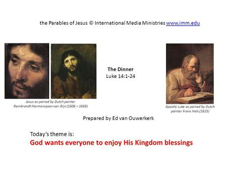 The Dinner Luke 14:1-24 the Parables of Jesus © International Media Ministries www.imm.eduwww.imm.edu Prepared by Ed van Ouwerkerk Today's theme is: God.