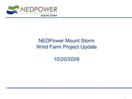 1 NEDPower Mount Storm Wind Farm Project Update 10/20/2009.
