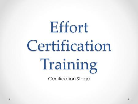Effort Certification Training Certification Stage 1.