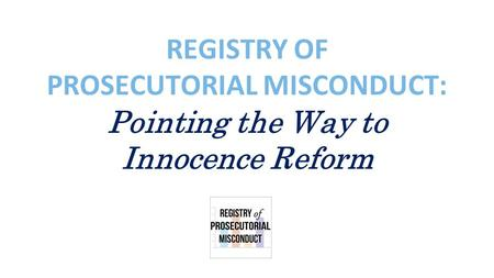 REGISTRY OF PROSECUTORIAL MISCONDUCT: Pointing the Way to Innocence Reform.