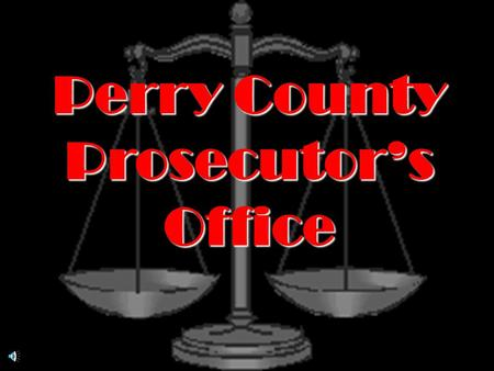 Perry County Prosecutor's Office ALCOHOL Know the FACTS. Know the LAW.