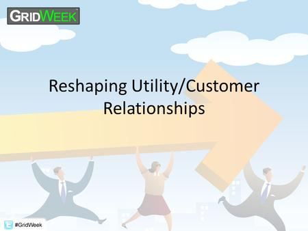 Reshaping Utility/Customer Relationships. Introductions Moderator: Adrian Tuck, CEO, Tendril Panelists: Mary Healey, Consumer Counsel, State of Connecticut.