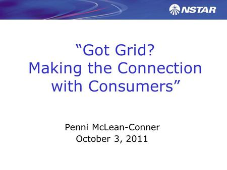 """Got Grid? Making the Connection with Consumers"" Penni McLean-Conner October 3, 2011."
