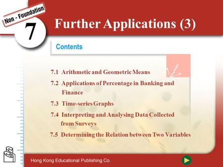 Contents 7.2 Applications of Percentage in Banking and 7.3 Time-series Graphs 7.4 Interpreting and Analysing Data Collected 7.1 Arithmetic and Geometric.